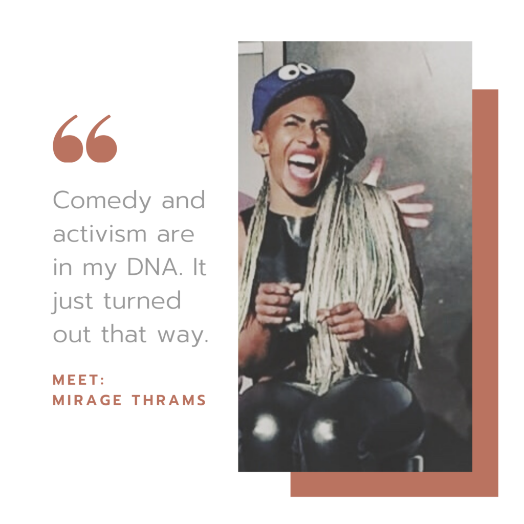 "Mirage Thrams laughing out loud with her quote ""Comedy and activism are in my DNA. It just turned out that way."""