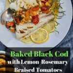 Baked Black Cod with Lemon-Rosemary Braised Tomatoes Pinterest Pin