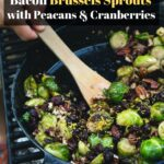Bacon Brussels sprouts with Pecans and Cranberries Recipes in a Cast-Iron Skillet